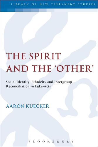 The Spirit and the 'Other': Social Identity, Ethnicity and Intergroup Reconciliation in Luke-Acts - The Library of New Testament Studies (Paperback)