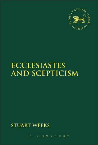 Ecclesiastes and Scepticism - The Library of Hebrew Bible/Old Testament Studies (Hardback)