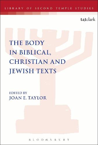 The Body in Biblical, Christian and Jewish Texts - The Library of Second Temple Studies (Hardback)