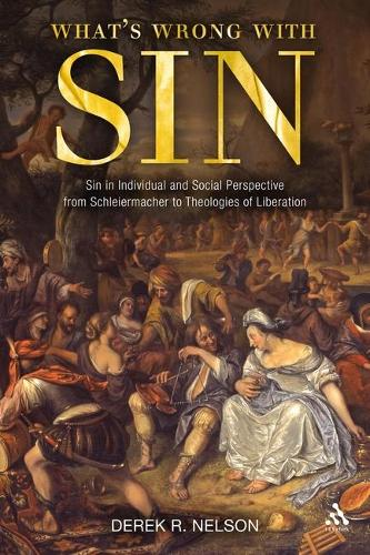 What's Wrong with Sin: Sin in Individual and Social Perspective from Schleiermacher to Theologies of Liberation (Paperback)