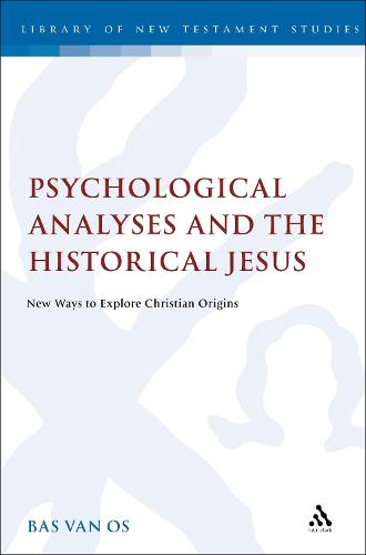 Psychological Analyses and the Historical Jesus: New Ways to Explore Christian Origins - The Library of New Testament Studies (Paperback)