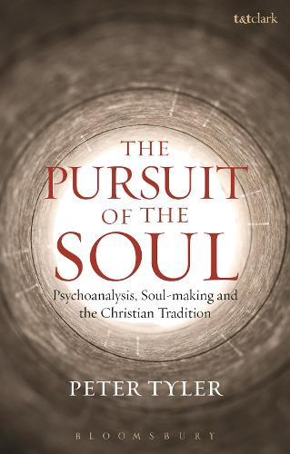 The Pursuit of the Soul: Psychoanalysis, Soul-making and the Christian Tradition (Hardback)