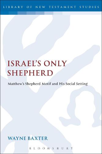 Israel's Only Shepherd: Matthew's Shepherd Motif and His Social Setting - The Library of New Testament Studies (Paperback)