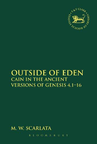 Outside of Eden: Cain in the Ancient Versions of Genesis 4.1-16 - The Library of Hebrew Bible/Old Testament Studies (Paperback)
