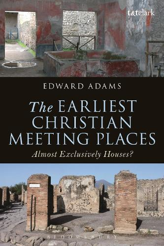 The Earliest Christian Meeting Places: Almost Exclusively Houses? - The Library of New Testament Studies (Hardback)