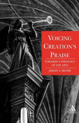 Voicing Creation's Praise: Towards a Theology of the Arts (Paperback)