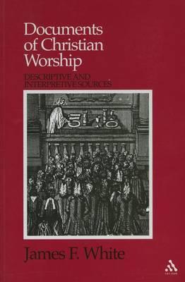 Documents of Christian Worship: Descriptive and Interpretive Sources (Paperback)