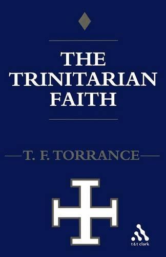 Trinitarian Faith: Evangelical Theology of the Ancient Catholic Church (Paperback)
