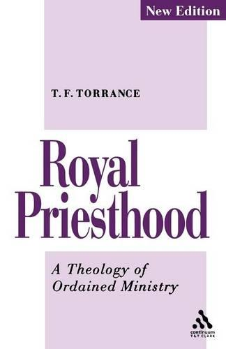 The Royal Priesthood: Theology of Ordained Ministry (Paperback)