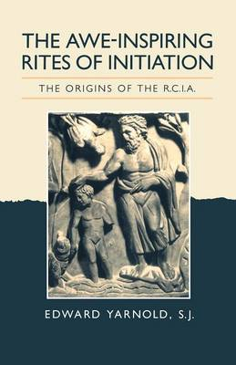 The Awe-Inspiring Rites of Initiation: Origins of the RCIA (Paperback)