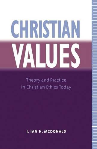 Christian Values: Theory and Practice in Christian Ethics Today (Paperback)