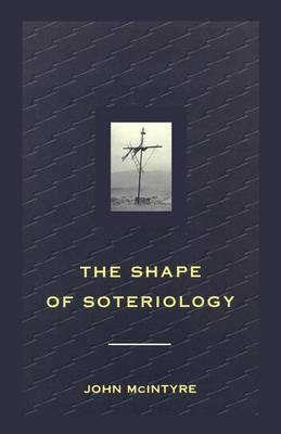 The Shape of Soteriology: Studies in the Doctrine of the Death of Christ (Paperback)