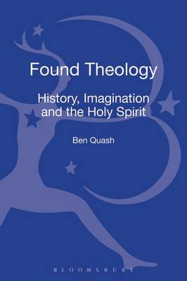 Found Theology: History, Imagination and the Holy Spirit (Hardback)
