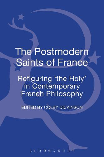 The Postmodern Saints of France: Refiguring 'the Holy' in Contemporary French Philosophy (Hardback)
