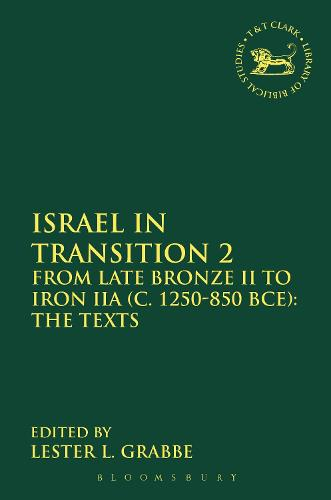 Israel in Transition 2: From Late Bronze II to Iron IIA (c. 1250-850 BCE): The Texts - The Library of Hebrew Bible/Old Testament Studies (Paperback)