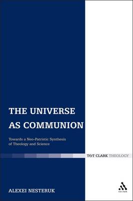 The Universe as Communion: Towards a Neo-Patristic Synthesis of Theology and Science (Paperback)