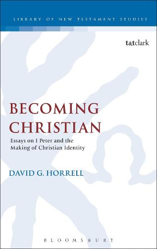Becoming Christian: Essays on 1 Peter and the Making of Christian Identity - The Library of New Testament Studies (Hardback)