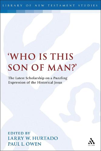 'Who is this son of man?': The Latest Scholarship on a Puzzling Expression of the Historical Jesus - The Library of New Testament Studies (Paperback)