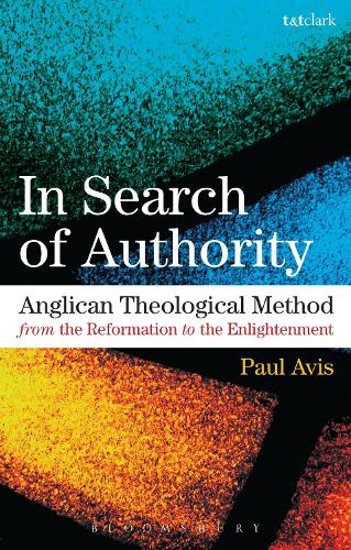 In Search of Authority: Anglican Theological Method from the Reformation to the Enlightenment (Hardback)