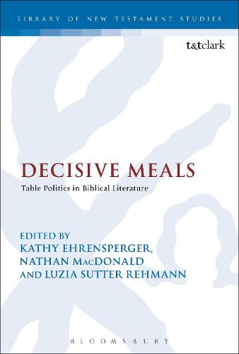 Decisive Meals: Table Politics in Biblical Literature - The Library of New Testament Studies (Paperback)