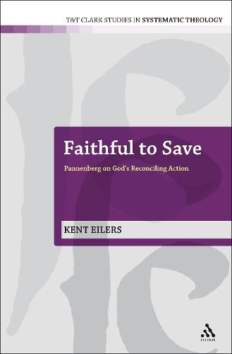 Faithful to Save: Pannenberg on God's Reconciling Action - T&T Clark Studies in Systematic Theology (Paperback)