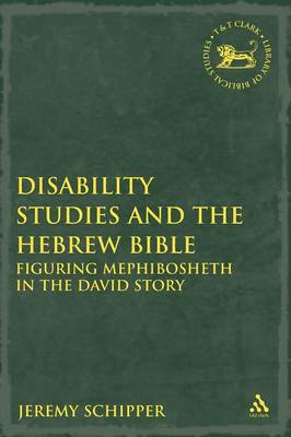 Disability Studies and the Hebrew Bible: Figuring Mephibosheth in the David Story - The Library of Hebrew Bible/Old Testament Studies v. 441 (Paperback)