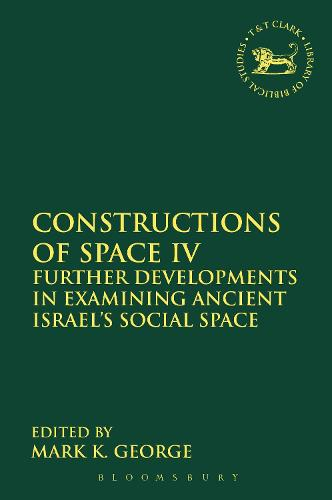 Constructions of Space IV: Further Developments in Examining Ancient Israel's Social Space - The Library of Hebrew Bible/Old Testament Studies (Hardback)