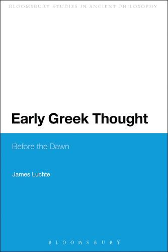 Early Greek Thought: Before the Dawn - Bloomsbury Studies in Ancient Philosophy (Paperback)
