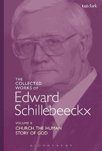 The Collected Works of Edward Schillebeeckx Volume 10: Church: The Human Story of God - Edward Schillebeeckx Collected Works (Hardback)