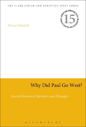 Why Did Paul Go West?: Jewish Historical Narrative and Thought - Jewish and Christian Text (Hardback)