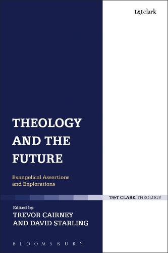 Theology and the Future: Evangelical Assertions and Explorations (Hardback)