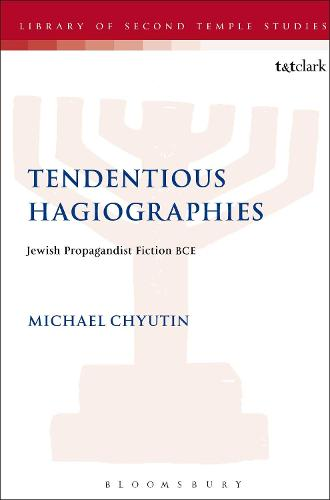 Tendentious Hagiographies: Jewish Propagandist Fiction BCE - The Library of Second Temple Studies (Paperback)