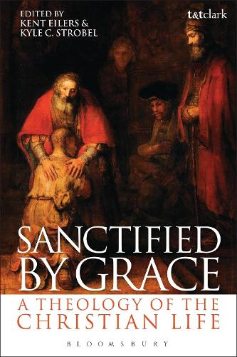 Sanctified by Grace: A Theology of the Christian Life (Paperback)