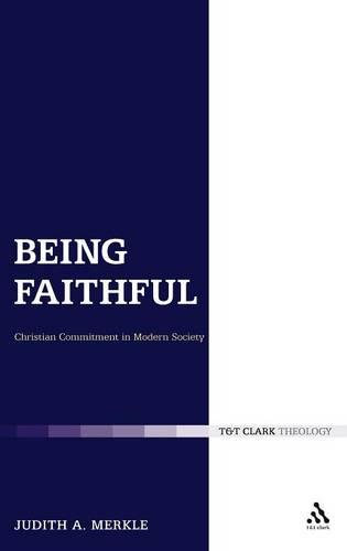 Being Faithful: Christian Commitment in Modern Society - Ecclesiological Investigations 9 (Hardback)