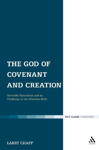 The God of Covenant and Creation: Scientific Naturalism and its Challenge to the Christian Faith (Paperback)