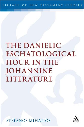 The Danielic Eschatological Hour in the Johannine Literature - The Library of New Testament Studies (Paperback)