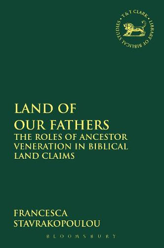 Land of Our Fathers: The Roles of Ancestor Veneration in Biblical Land Claims - The Library of Hebrew Bible/Old Testament Studies (Paperback)