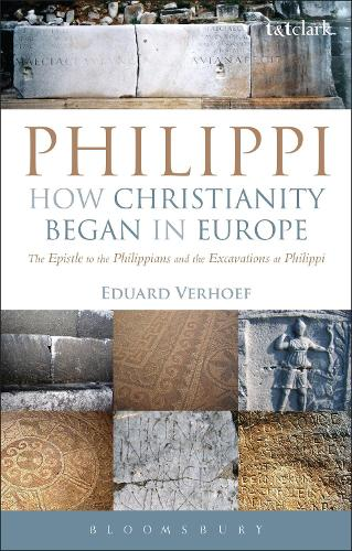 Philippi: How Christianity Began in Europe: The Epistle to the Philippians and the Excavations at Philippi (Hardback)