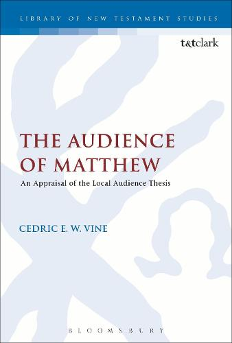 The Audience of Matthew: An Appraisal of the Local Audience Thesis - The Library of New Testament Studies (Hardback)