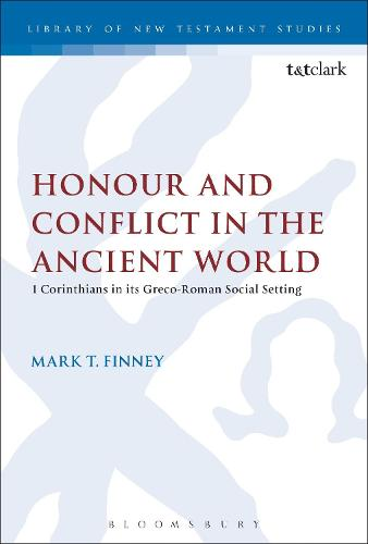 Honour and Conflict in the Ancient World: 1 Corinthians in its Greco-Roman Social Setting - The Library of New Testament Studies (Paperback)
