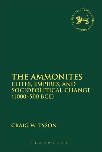 The Ammonites: Elites, Empires, and Sociopolitical Change (1000-500 BCE) - The Library of Hebrew Bible/Old Testament Studies (Hardback)