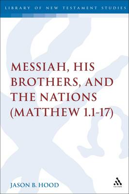 The Messiah, His Brothers, and the Nations: (Matthew 1.1-17) - The Library of New Testament Studies (Hardback)