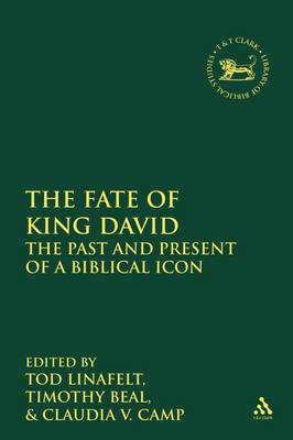 The Fate of King David: The Past and Present of a Biblical Icon - The Library of Hebrew Bible/Old Testament Studies v. 500 (Paperback)