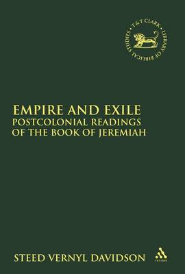 Empire and Exile: Postcolonial Readings of Selected Texts in Jeremiah - The Library of Hebrew Bible/Old Testament Studies 542 (Hardback)