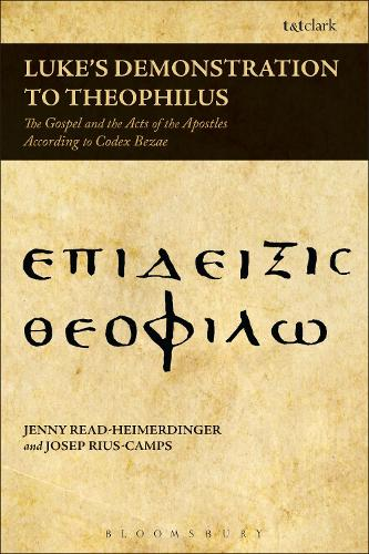 Luke's Demonstration to Theophilus: The Gospel and the Acts of the Apostles According to Codex Bezae (Hardback)
