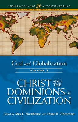God and Globalization: Christ and the Dominions of Civilization v. 3 - Theology for the Twenty-first Century S. (Paperback)
