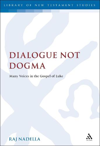 Dialogue Not Dogma: Many Voices in the Gospel of Luke - The Library of New Testament Studies (Paperback)