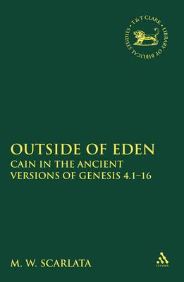Outside of Eden: Cain in the Ancient Versions of Genesis 4.1-16 - The Library of Hebrew Bible/Old Testament Studies (Hardback)