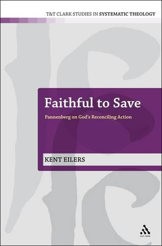 Faithful to Save: Pannenberg on God's Reconciling Action - T&T Clark Studies in Systematic Theology (Hardback)