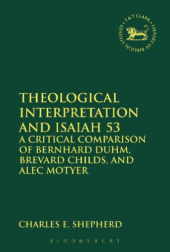 Theological Interpretation and Isaiah 53: A Critical Comparison of Bernhard Duhm, Brevard Childs, and Alec Motyer - The Library of Hebrew Bible/Old Testament Studies (Hardback)